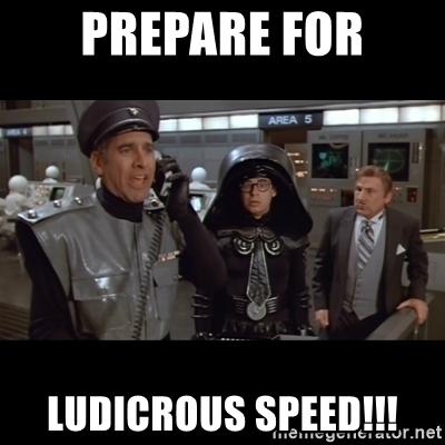 prepare-for-ludicrous-speed.jpg